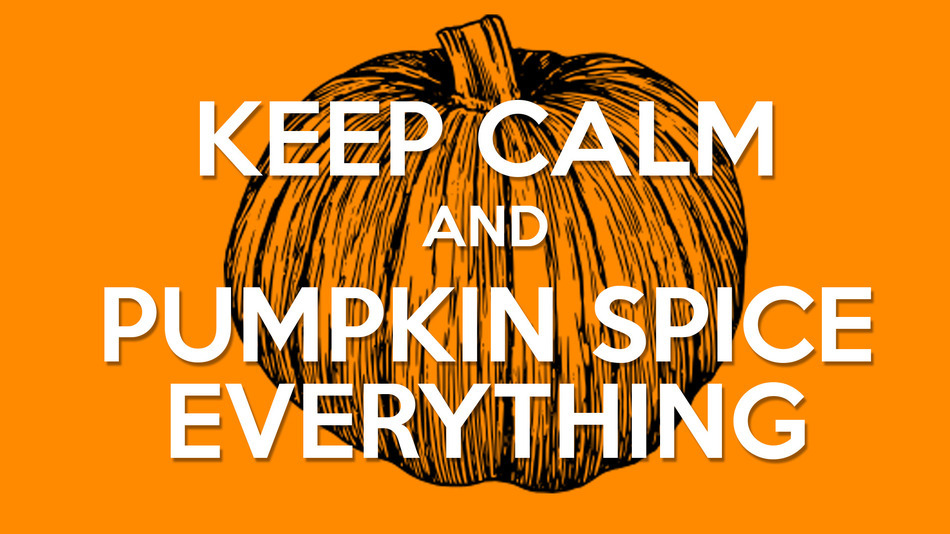 Keep calm and pumpkin spice everything